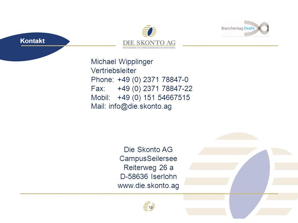 18 Kontakt Die Skonto AG CampusSeilersee Reiterweg 26 a D-58636 Iserlohn www.die.skonto.ag Michael Wipplinger Vertriebsleiter Phone:+49 (0) 2371 78847