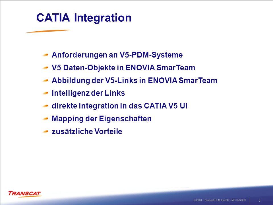 © 2008 Transcat PLM GmbH - MH 02/2009 2 CATIA Integration Anforderungen an V5-PDM-Systeme V5 Daten-Objekte in ENOVIA SmarTeam Abbildung der V5-Links i