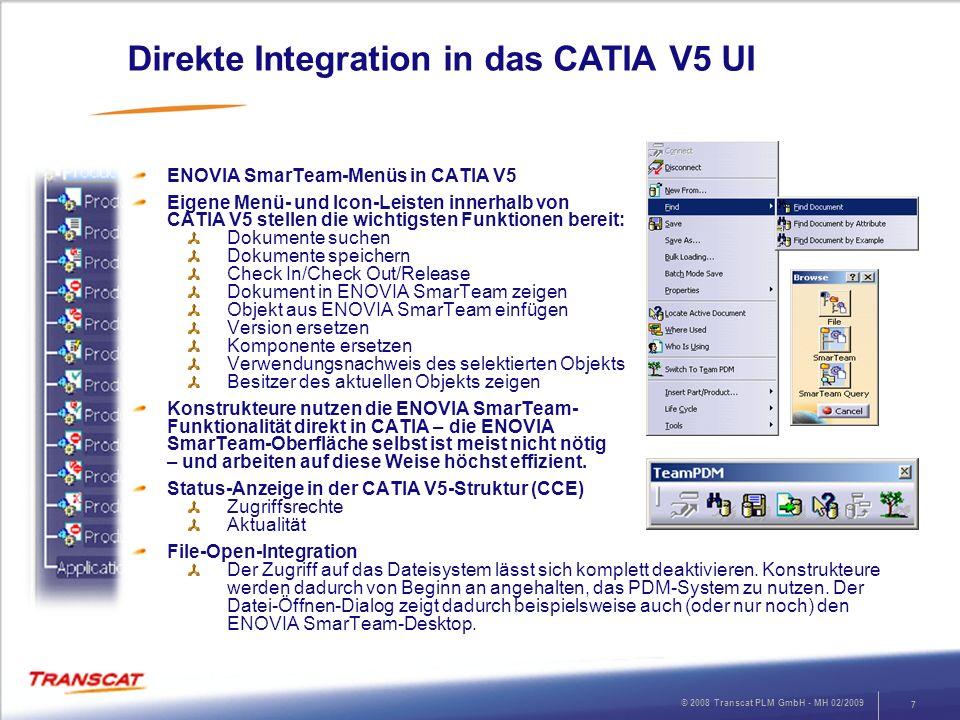 © 2008 Transcat PLM GmbH - MH 02/2009 7 Direkte Integration in das CATIA V5 UI ENOVIA SmarTeam-Menüs in CATIA V5 Eigene Menü- und Icon-Leisten innerha
