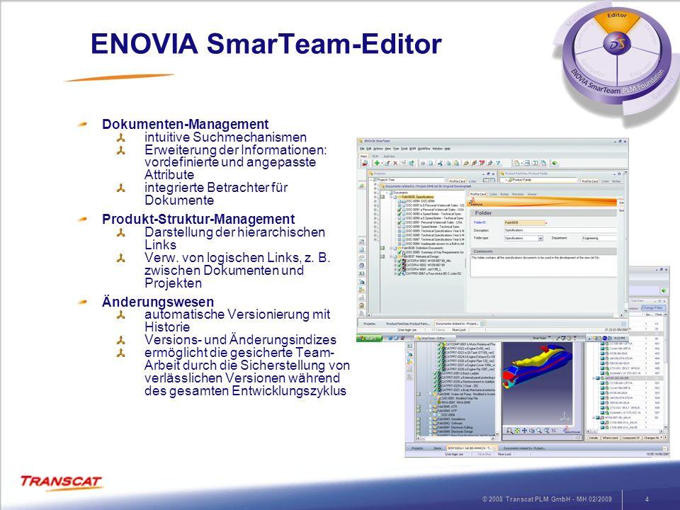© 2008 Transcat PLM GmbH - MH 02/20094 ENOVIA SmarTeam-Editor Dokumenten-Management intuitive Suchmechanismen Erweiterung der Informationen: vordefini