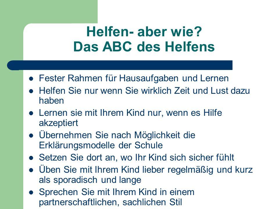 Helfen- aber wie? Das ABC des Helfens Fester Rahmen für Hausaufgaben und Lernen Helfen Sie nur wenn Sie wirklich Zeit und Lust dazu haben Lernen sie m
