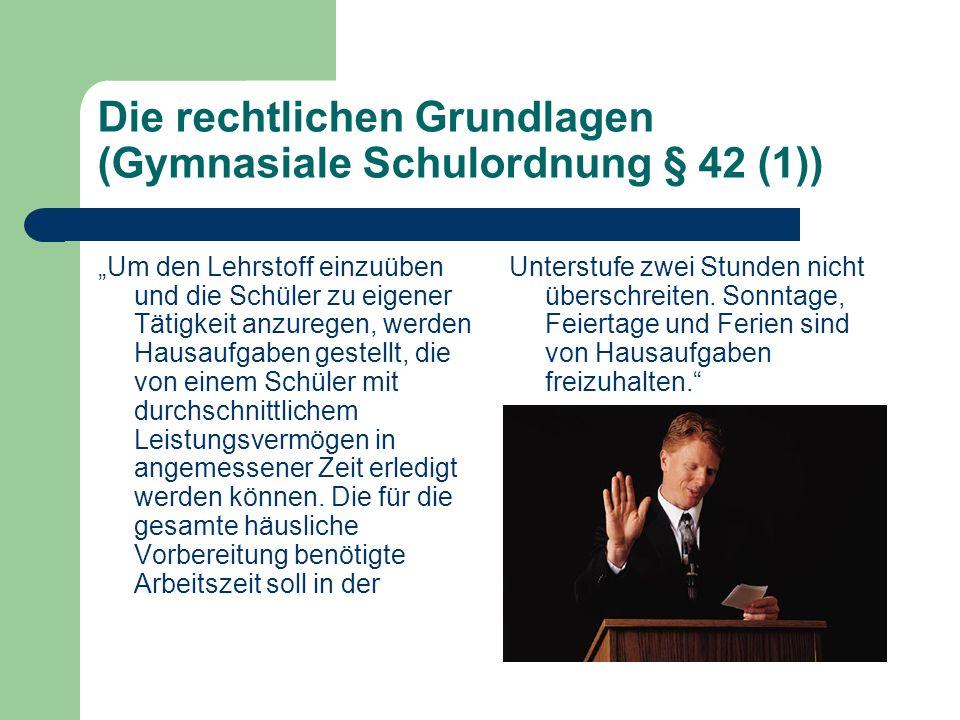 Die rechtlichen Grundlagen (Gymnasiale Schulordnung § 42 (1)) Um den Lehrstoff einzuüben und die Schüler zu eigener Tätigkeit anzuregen, werden Hausau