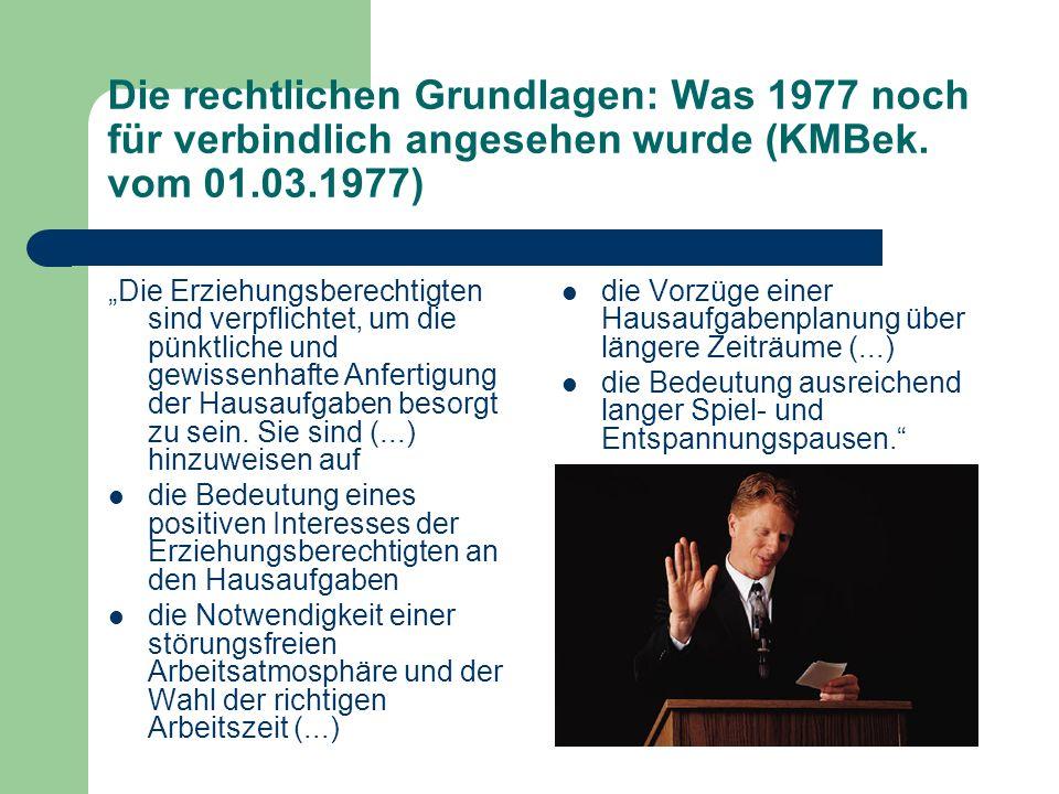 Die rechtlichen Grundlagen: Was 1977 noch für verbindlich angesehen wurde (KMBek. vom 01.03.1977) Die Erziehungsberechtigten sind verpflichtet, um die