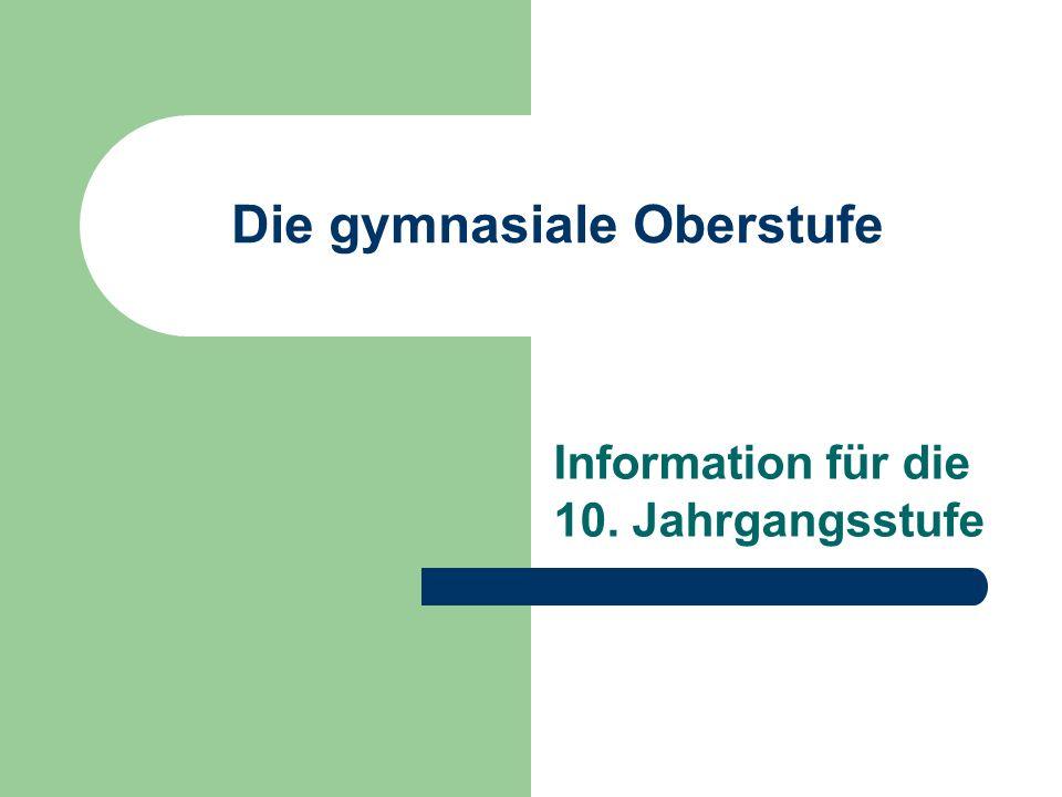Die gymnasiale Oberstufe Information für die 10. Jahrgangsstufe
