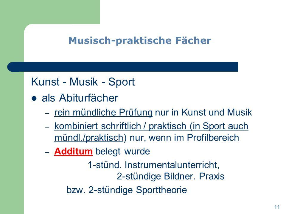 11 Kunst - Musik - Sport als Abiturfächer – rein mündliche Prüfung nur in Kunst und Musik – kombiniert schriftlich / praktisch (in Sport auch mündl./p