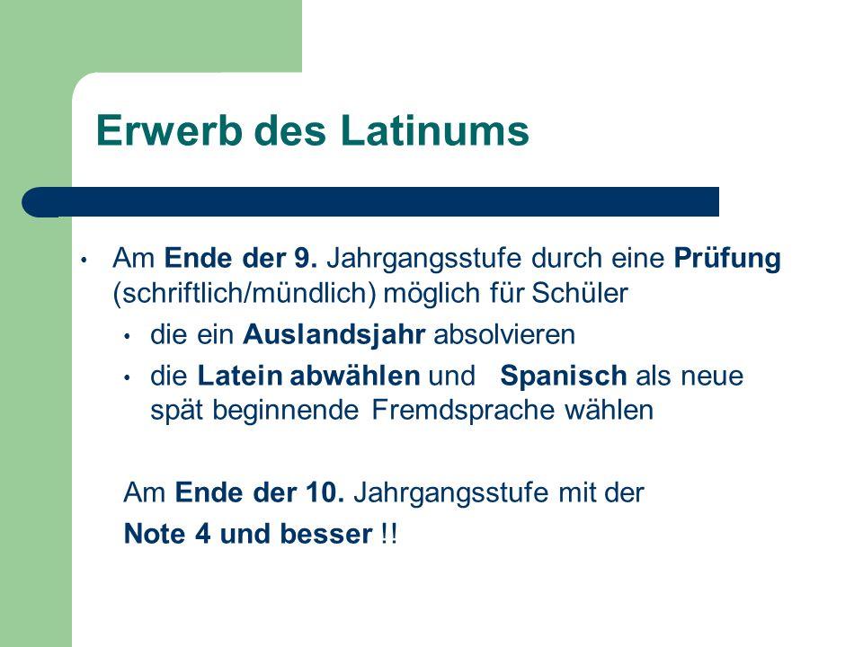 Erwerb des Latinums Am Ende der 9. Jahrgangsstufe durch eine Prüfung (schriftlich/mündlich) möglich für Schüler die ein Auslandsjahr absolvieren die L