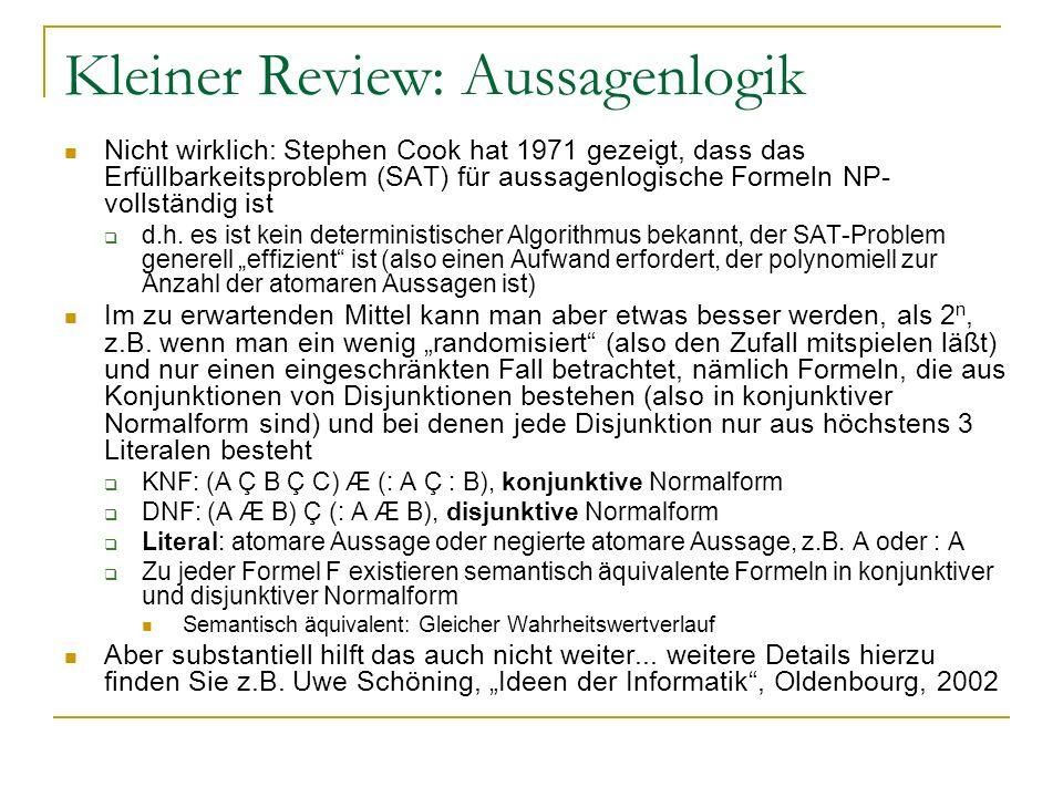 Kleiner Review: Aussagenlogik Nicht wirklich: Stephen Cook hat 1971 gezeigt, dass das Erfüllbarkeitsproblem (SAT) für aussagenlogische Formeln NP- vol