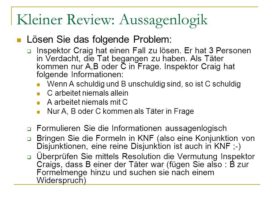 Kleiner Review: Aussagenlogik Lösen Sie das folgende Problem: Inspektor Craig hat einen Fall zu lösen. Er hat 3 Personen in Verdacht, die Tat begangen