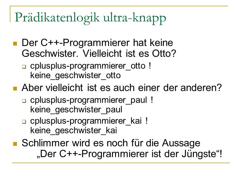 Prädikatenlogik ultra-knapp Der C++-Programmierer hat keine Geschwister. Vielleicht ist es Otto? cplusplus-programmierer_otto ! keine_geschwister_otto