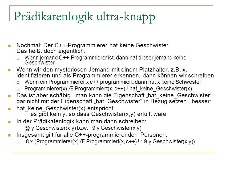 Prädikatenlogik ultra-knapp Nochmal: Der C++-Programmierer hat keine Geschwister. Das heißt doch eigentlich: Wenn jemand C++-Programmierer ist, dann h