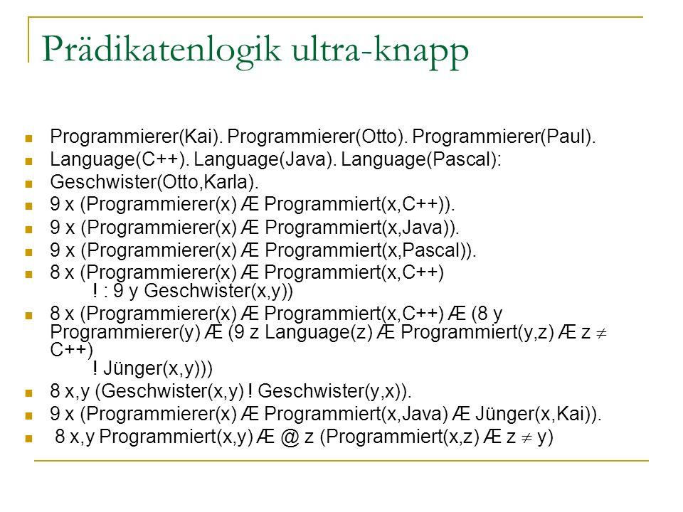 Prädikatenlogik ultra-knapp Programmierer(Kai). Programmierer(Otto). Programmierer(Paul). Language(C++). Language(Java). Language(Pascal): Geschwister