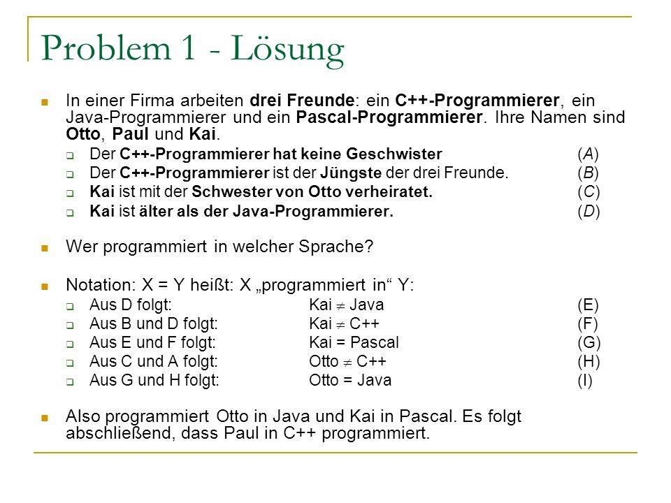 Problem 1 - Lösung In einer Firma arbeiten drei Freunde: ein C++-Programmierer, ein Java-Programmierer und ein Pascal-Programmierer. Ihre Namen sind O