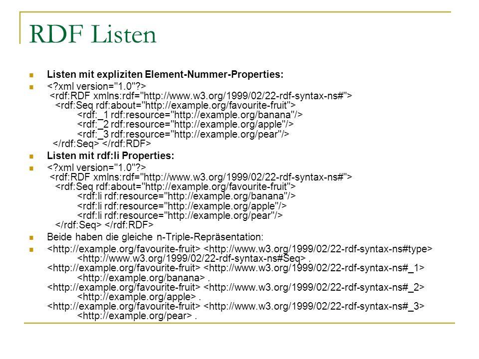 RDF Listen Listen mit expliziten Element-Nummer-Properties: Listen mit rdf:li Properties: Beide haben die gleiche n-Triple-Repräsentation:....