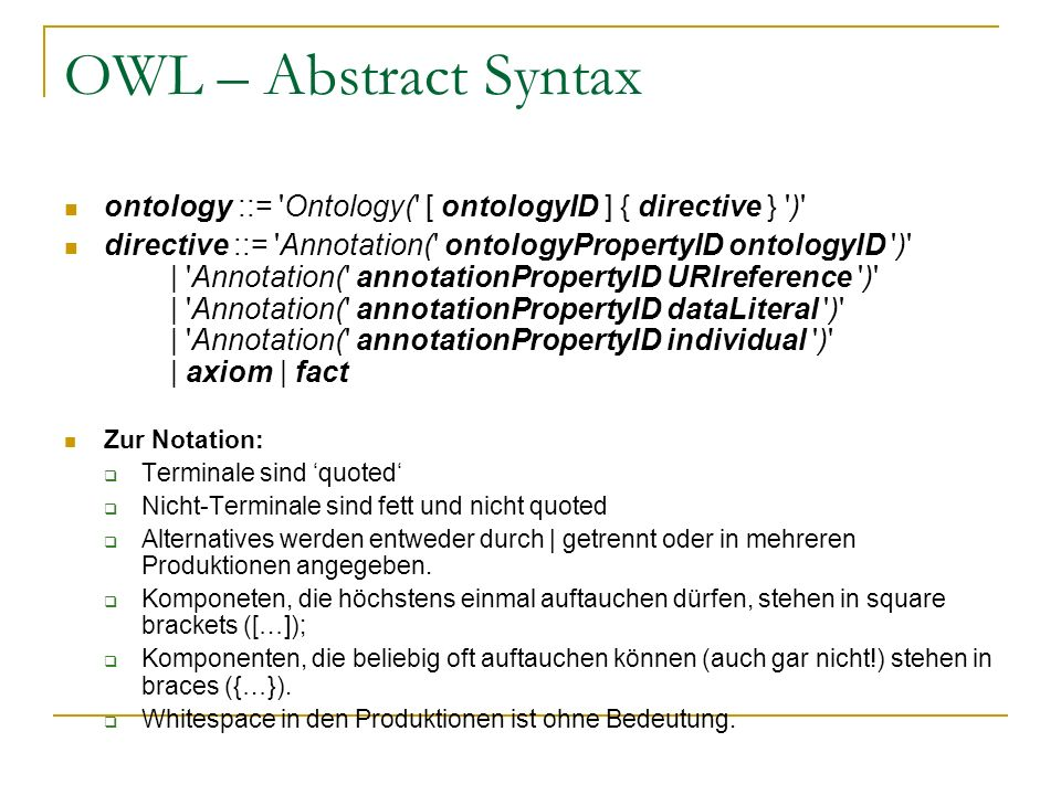 OWL – Abstract Syntax ontology ::= 'Ontology(' [ ontologyID ] { directive } ')' directive ::= 'Annotation(' ontologyPropertyID ontologyID ')' | 'Annot