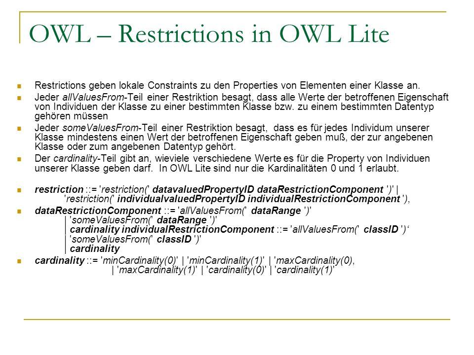 OWL – Restrictions in OWL Lite Restrictions geben lokale Constraints zu den Properties von Elementen einer Klasse an. Jeder allValuesFrom-Teil einer R