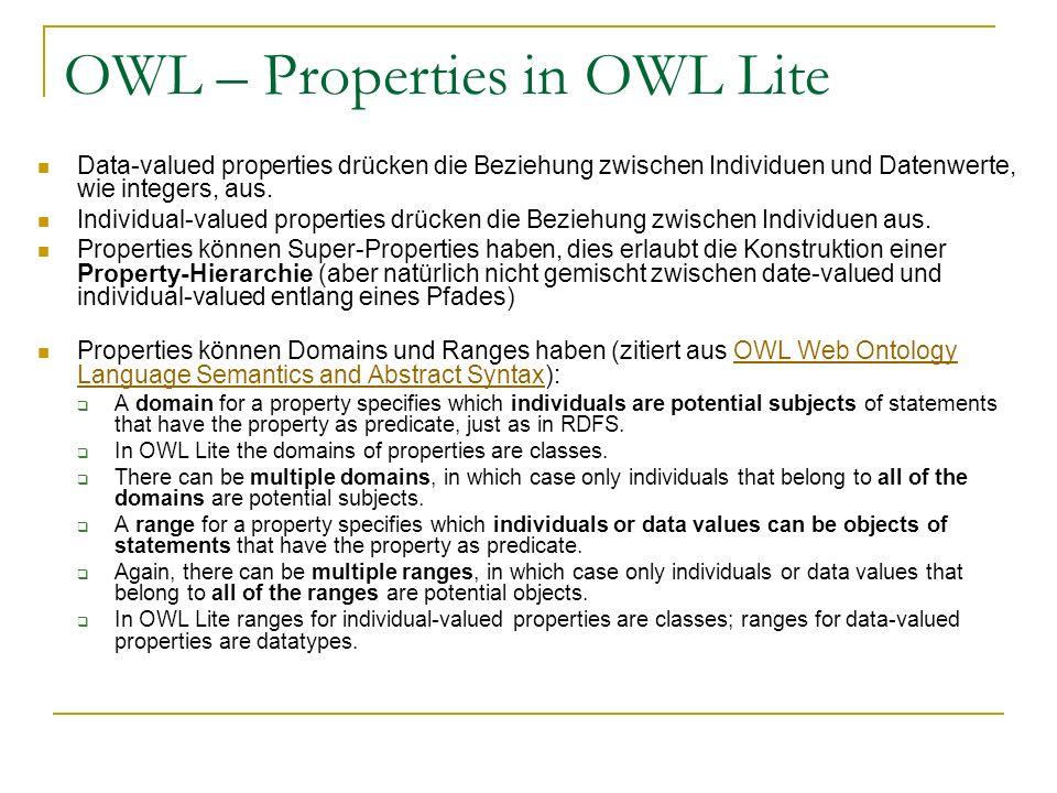 OWL – Properties in OWL Lite Data-valued properties drücken die Beziehung zwischen Individuen und Datenwerte, wie integers, aus. Individual-valued pro