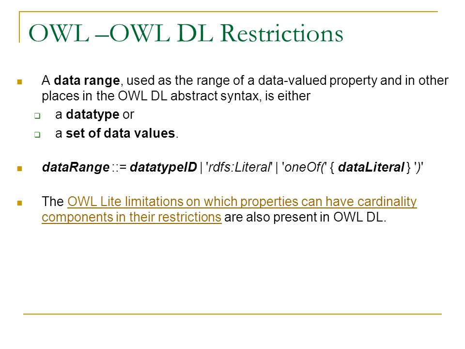 OWL –OWL DL Restrictions A data range, used as the range of a data-valued property and in other places in the OWL DL abstract syntax, is either a data