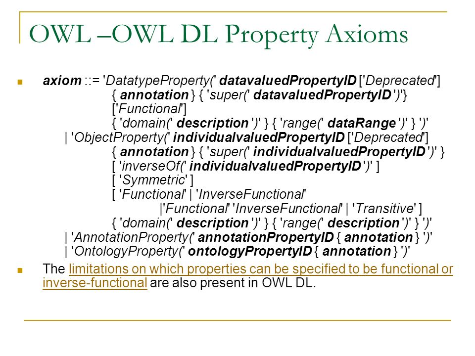 OWL –OWL DL Property Axioms axiom ::= 'DatatypeProperty(' datavaluedPropertyID ['Deprecated'] { annotation } { 'super(' datavaluedPropertyID ')'} ['Fu