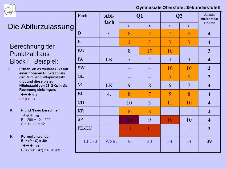 Gymnasiale Oberstufe / Sekundarstufe II Die Abiturzulassung Berechnung der Punktzahl aus Block I - Beispiel: 7.Prüfen, ob es weitere GKs mit einer höh
