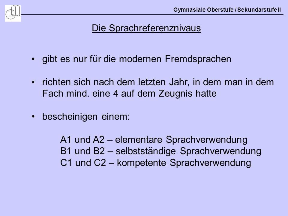 Gymnasiale Oberstufe / Sekundarstufe II Die Sprachreferenznivaus gibt es nur für die modernen Fremdsprachen richten sich nach dem letzten Jahr, in dem