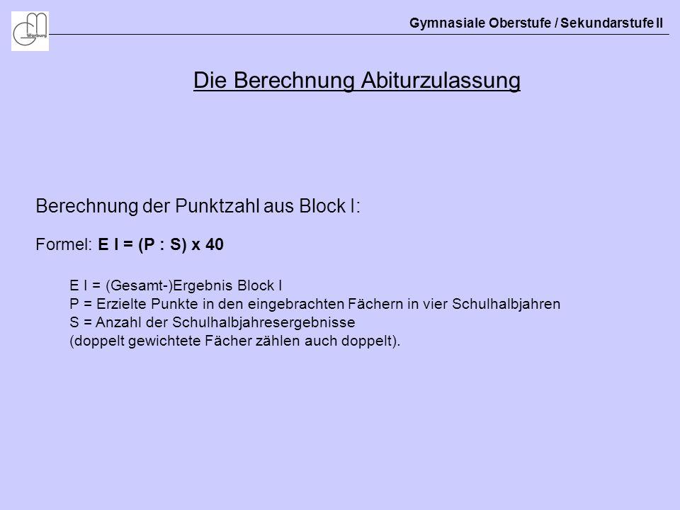 Gymnasiale Oberstufe / Sekundarstufe II Die Abiturzulassung Berechnung der Punktzahl aus Block I - Beispiel: Fach Abi- fach Q1Q2 Anzahl anrechenbar e Kurse 1.2.3.4.