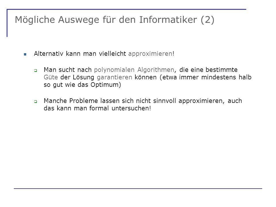 Mögliche Auswege für den Informatiker (2) Alternativ kann man vielleicht approximieren.