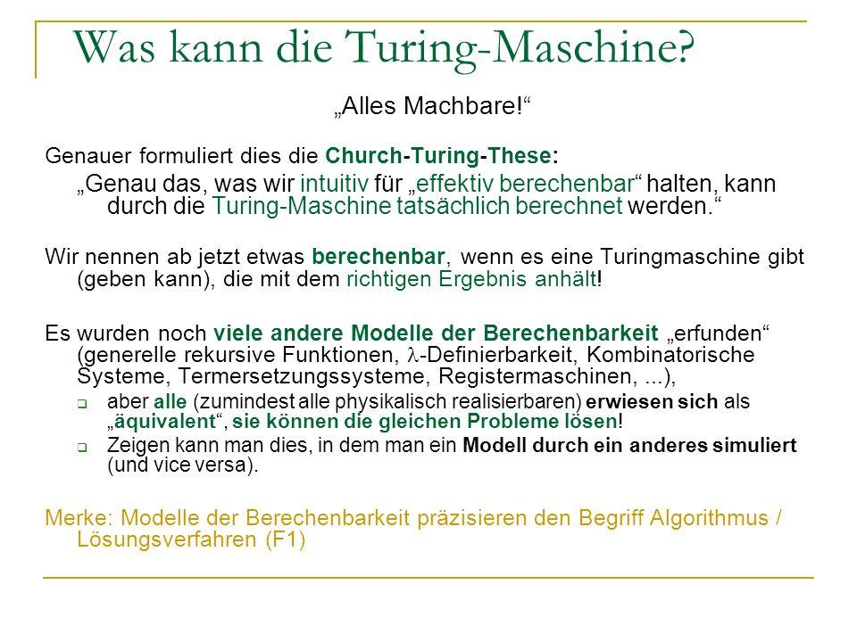 Was kann die Turing-Maschine? Alles Machbare! Genauer formuliert dies die Church-Turing-These: Genau das, was wir intuitiv für effektiv berechenbar ha