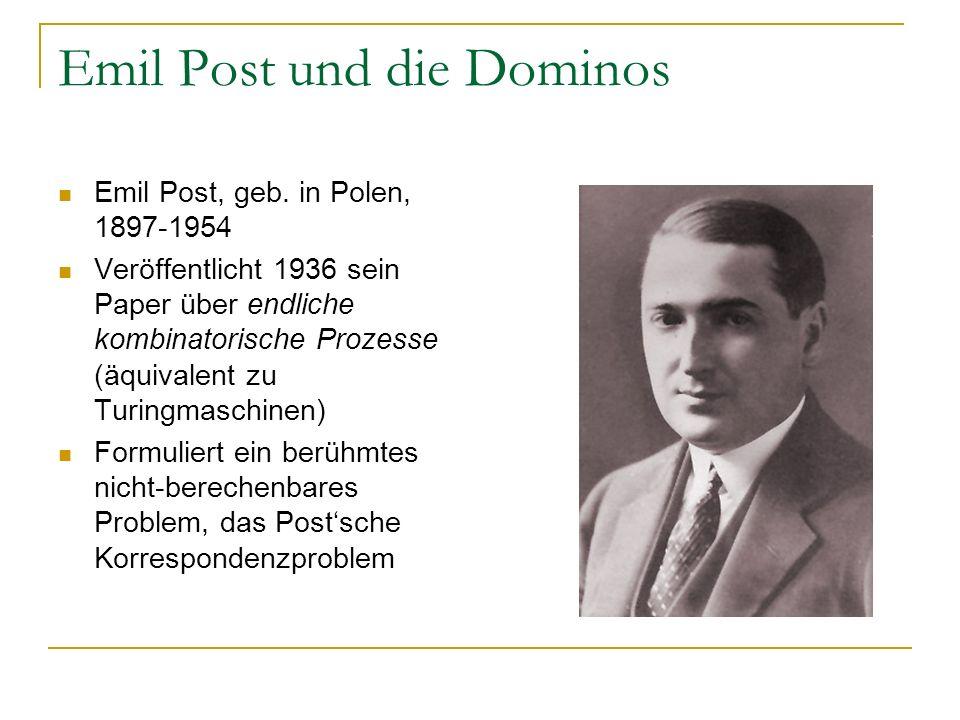 Emil Post und die Dominos Emil Post, geb. in Polen, 1897-1954 Veröffentlicht 1936 sein Paper über endliche kombinatorische Prozesse (äquivalent zu Tur