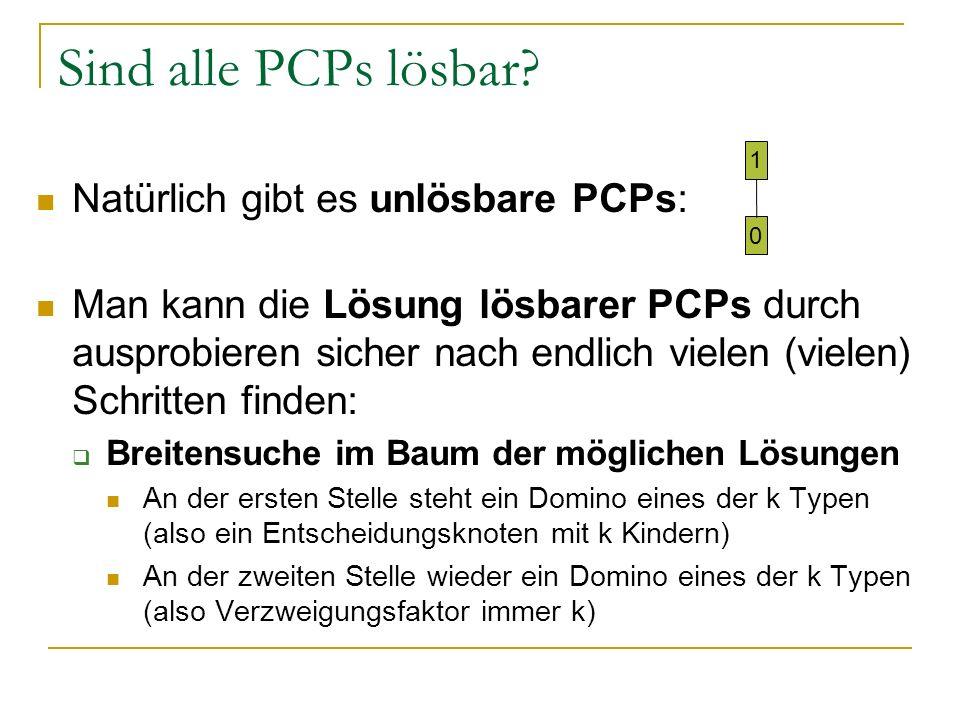 Sind alle PCPs lösbar? Natürlich gibt es unlösbare PCPs: Man kann die Lösung lösbarer PCPs durch ausprobieren sicher nach endlich vielen (vielen) Schr
