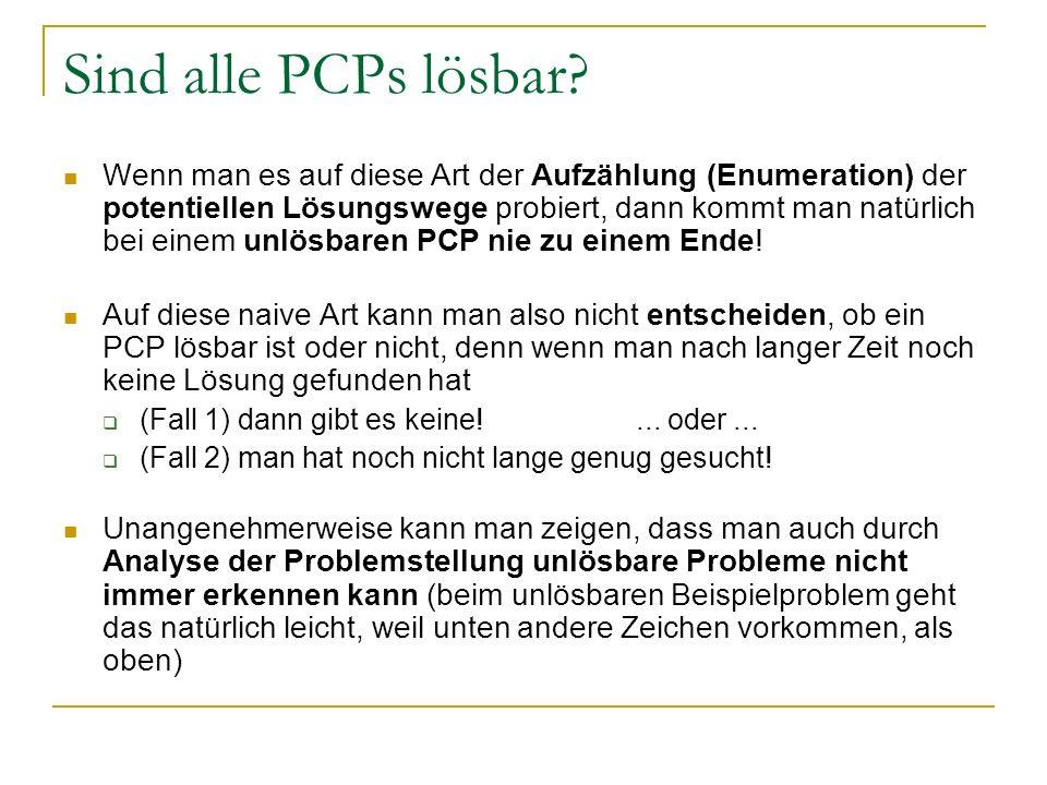 Sind alle PCPs lösbar? Wenn man es auf diese Art der Aufzählung (Enumeration) der potentiellen Lösungswege probiert, dann kommt man natürlich bei eine