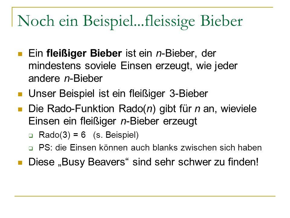 Noch ein Beispiel...fleissige Bieber Ein fleißiger Bieber ist ein n-Bieber, der mindestens soviele Einsen erzeugt, wie jeder andere n-Bieber Unser Bei
