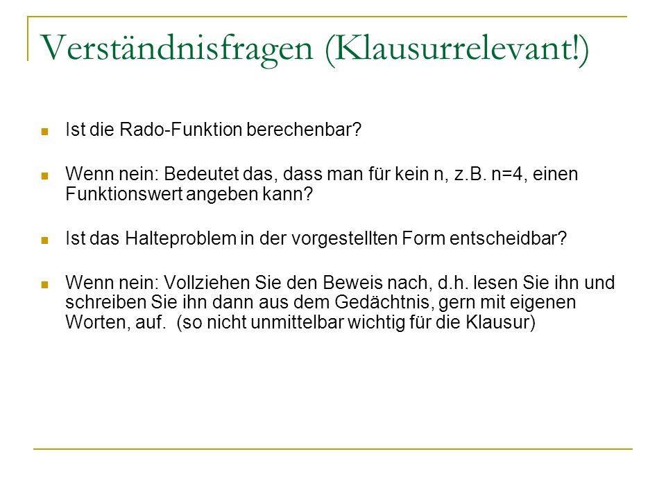 Verständnisfragen (Klausurrelevant!) Ist die Rado-Funktion berechenbar? Wenn nein: Bedeutet das, dass man für kein n, z.B. n=4, einen Funktionswert an