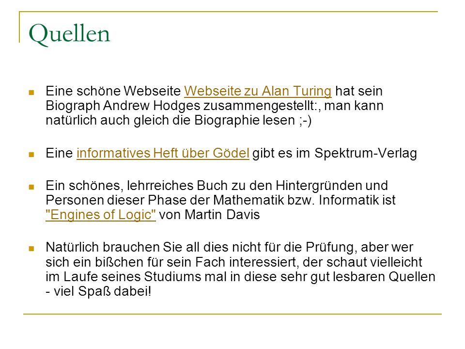 Quellen Eine schöne Webseite Webseite zu Alan Turing hat sein Biograph Andrew Hodges zusammengestellt:, man kann natürlich auch gleich die Biographie