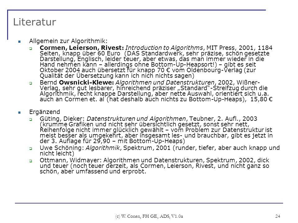 (c) W. Conen, FH GE, ADS, V1.0a 24 Literatur Allgemein zur Algorithmik: Cormen, Leierson, Rivest: Introduction to Algorithms, MIT Press, 2001, 1184 Se
