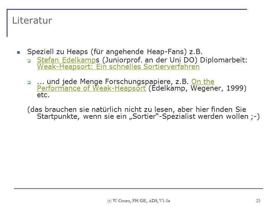 (c) W. Conen, FH GE, ADS, V1.0a 25 Literatur Speziell zu Heaps (für angehende Heap-Fans) z.B. Stefan Edelkamps (Juniorprof. an der Uni DO) Diplomarbei