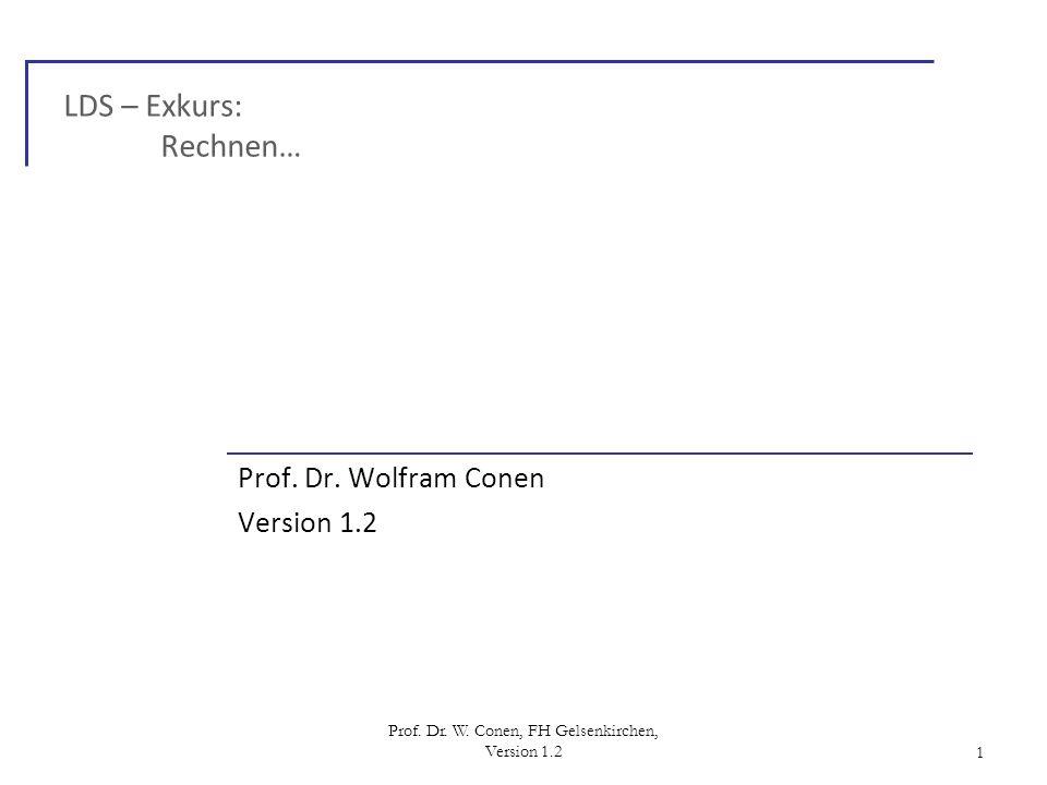 Prof. Dr. W. Conen, FH Gelsenkirchen, Version 1.21 LDS – Exkurs: Rechnen… Prof. Dr. Wolfram Conen Version 1.2