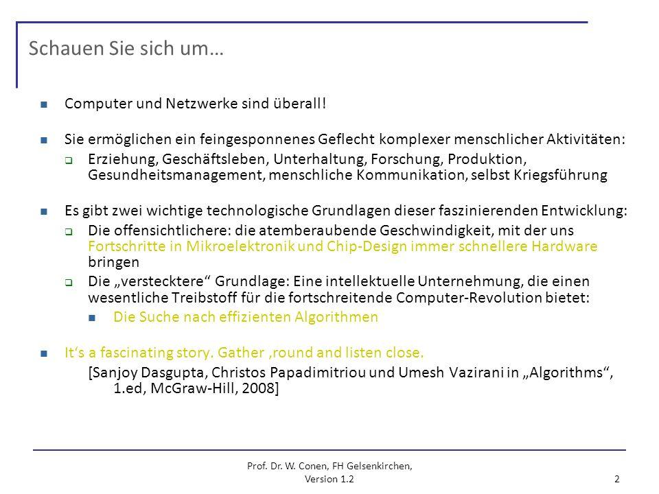 Prof. Dr. W. Conen, FH Gelsenkirchen, Version 1.2 2 Schauen Sie sich um… Computer und Netzwerke sind überall! Sie ermöglichen ein feingesponnenes Gefl