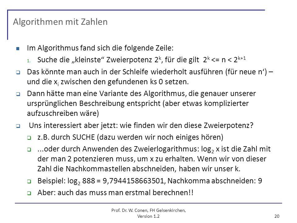 Prof. Dr. W. Conen, FH Gelsenkirchen, Version 1.2 20 Algorithmen mit Zahlen Im Algorithmus fand sich die folgende Zeile: 1. Suche die kleinste Zweierp