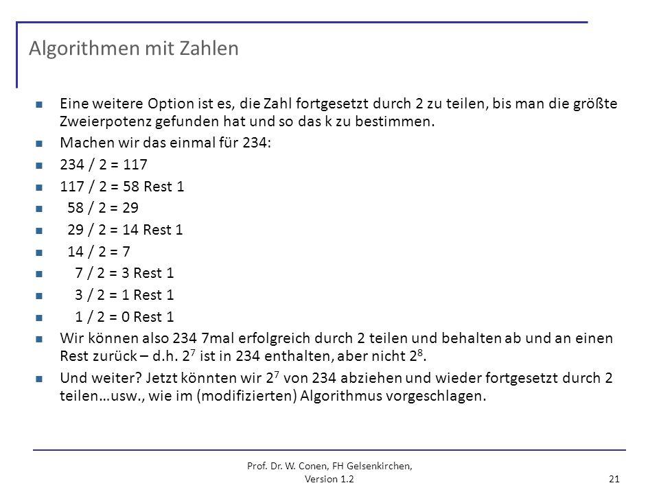 Prof. Dr. W. Conen, FH Gelsenkirchen, Version 1.2 21 Algorithmen mit Zahlen Eine weitere Option ist es, die Zahl fortgesetzt durch 2 zu teilen, bis ma