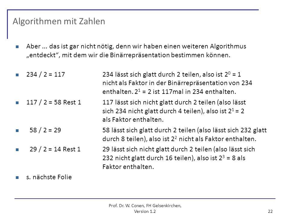 Prof. Dr. W. Conen, FH Gelsenkirchen, Version 1.2 22 Algorithmen mit Zahlen Aber... das ist gar nicht nötig, denn wir haben einen weiteren Algorithmus