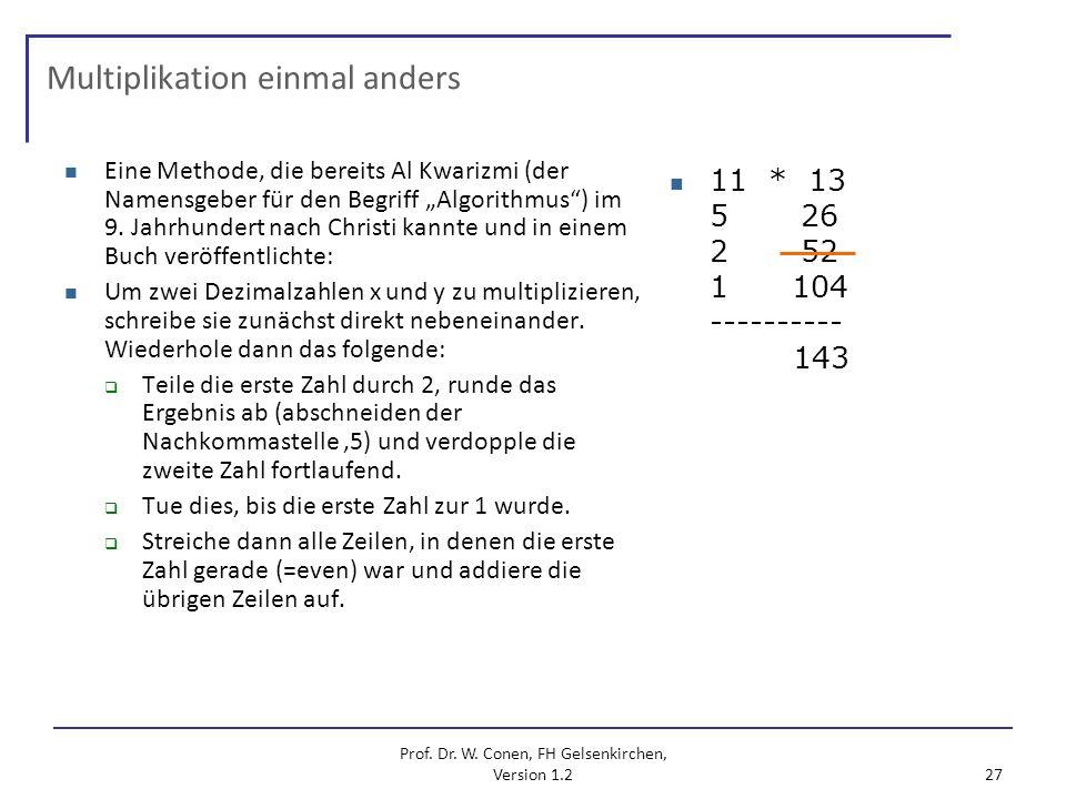 Prof. Dr. W. Conen, FH Gelsenkirchen, Version 1.2 27 Multiplikation einmal anders Eine Methode, die bereits Al Kwarizmi (der Namensgeber für den Begri