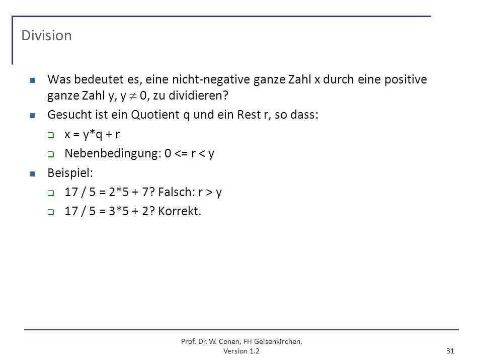 Prof. Dr. W. Conen, FH Gelsenkirchen, Version 1.2 31 Division Was bedeutet es, eine nicht-negative ganze Zahl x durch eine positive ganze Zahl y, y 0,