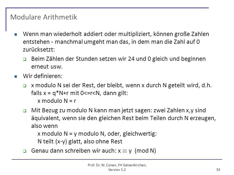 Prof. Dr. W. Conen, FH Gelsenkirchen, Version 1.2 33 Modulare Arithmetik Wenn man wiederholt addiert oder multipliziert, können große Zahlen entstehen