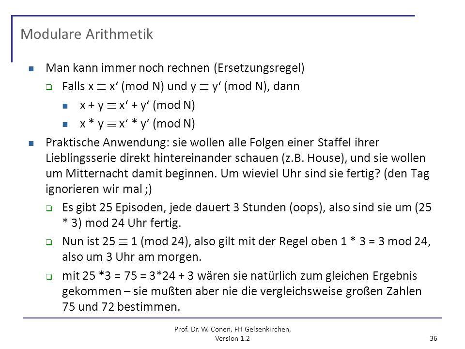 Prof. Dr. W. Conen, FH Gelsenkirchen, Version 1.2 36 Modulare Arithmetik Man kann immer noch rechnen (Ersetzungsregel) Falls x ´ x (mod N) und y ´ y (