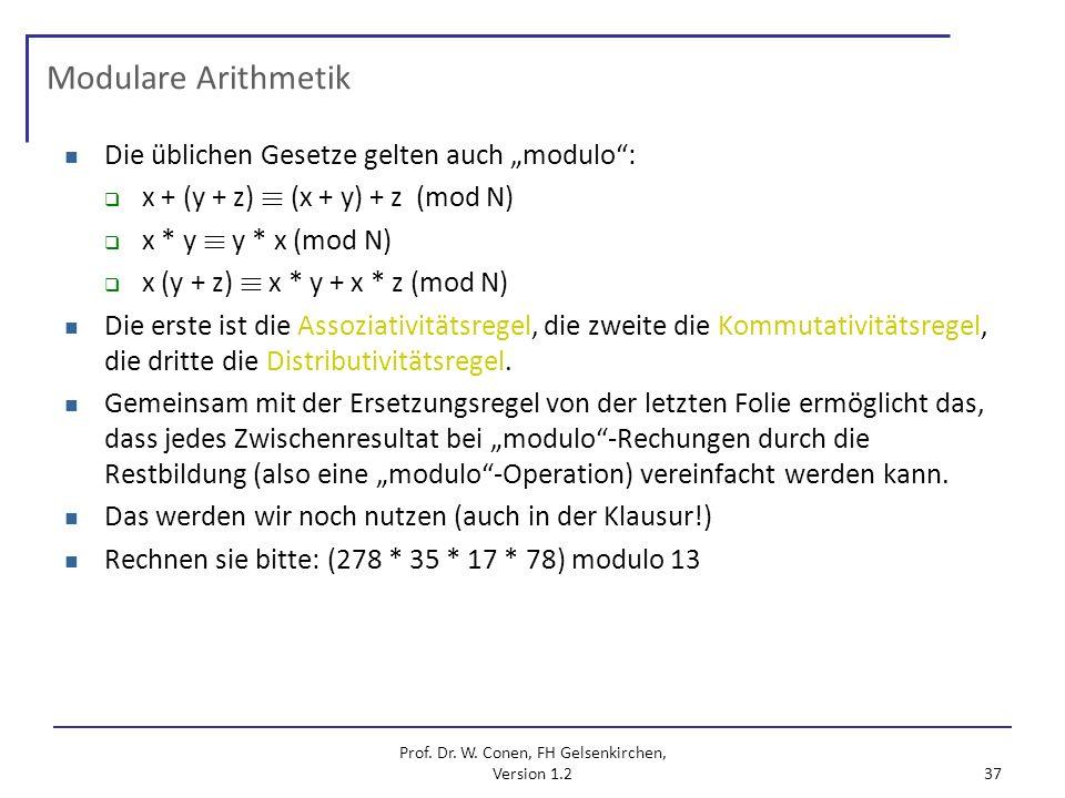 Prof. Dr. W. Conen, FH Gelsenkirchen, Version 1.2 37 Modulare Arithmetik Die üblichen Gesetze gelten auch modulo: x + (y + z) ´ (x + y) + z (mod N) x