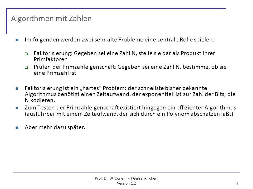 Prof. Dr. W. Conen, FH Gelsenkirchen, Version 1.2 4 Algorithmen mit Zahlen Im folgenden werden zwei sehr alte Probleme eine zentrale Rolle spielen: Fa
