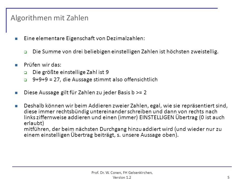Prof. Dr. W. Conen, FH Gelsenkirchen, Version 1.2 5 Algorithmen mit Zahlen Eine elementare Eigenschaft von Dezimalzahlen: Die Summe von drei beliebige