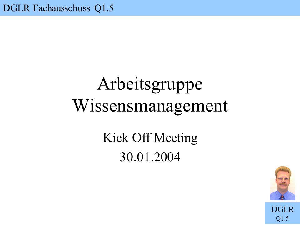 DGLR Fachausschuss Q1.5 DGLR Q1.5 Arbeitsgruppe Wissensmanagement Kick Off Meeting 30.01.2004