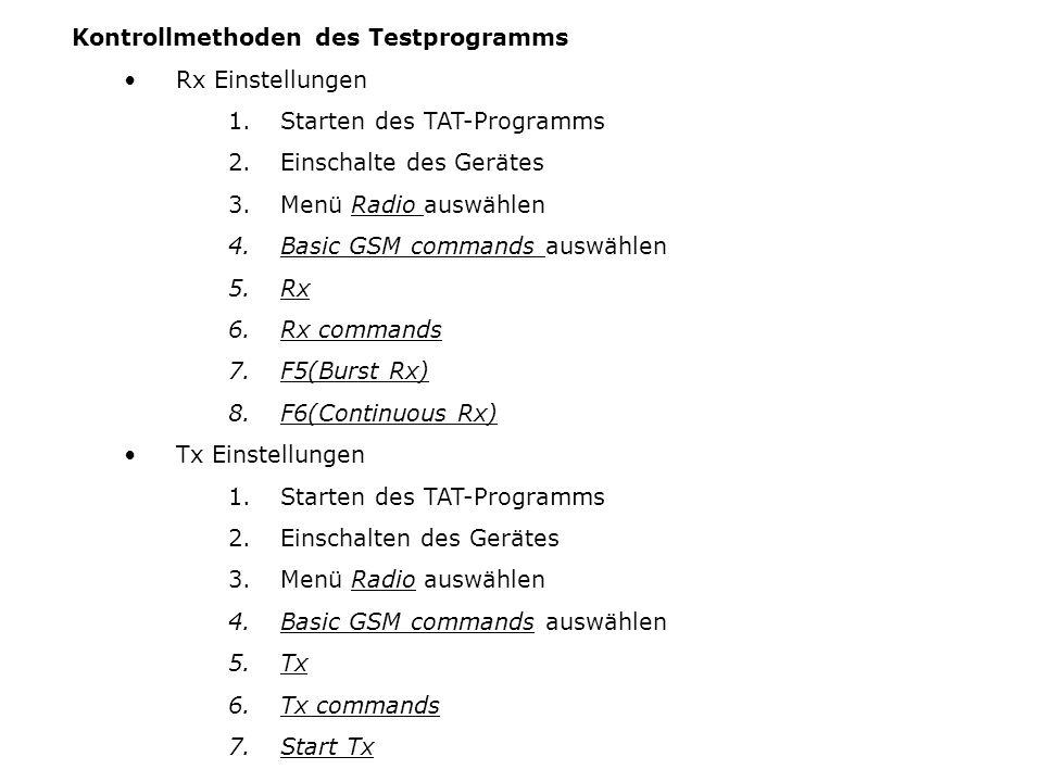 Kontrollmethoden des Testprogramms Rx Einstellungen 1.Starten des TAT-Programms 2.Einschalte des Gerätes 3.Menü Radio auswählen 4.Basic GSM commands a