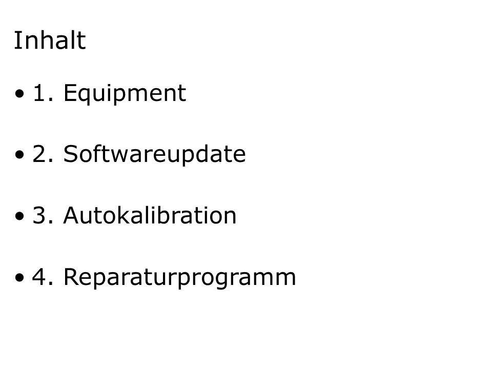 Inhalt 1. Equipment 2. Softwareupdate 3. Autokalibration 4. Reparaturprogramm